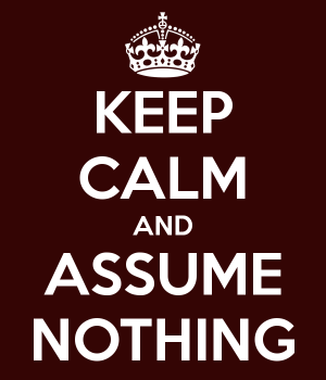 Keep Calm Assume Nothing